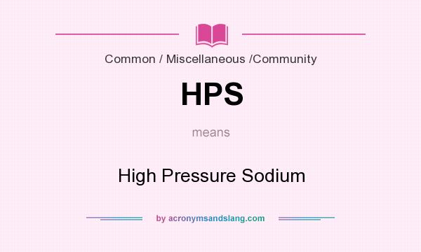 What does HPS mean? It stands for High Pressure Sodium