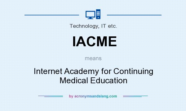 What does IACME mean? It stands for Internet Academy for Continuing Medical Education