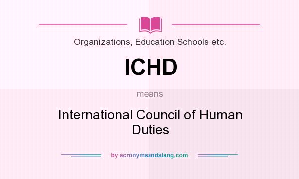 What does ICHD mean? It stands for International Council of Human Duties