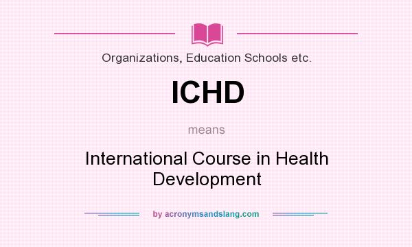 What does ICHD mean? It stands for International Course in Health Development