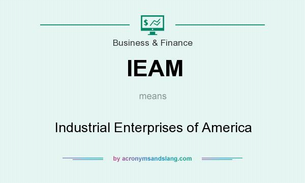 What does IEAM mean? It stands for Industrial Enterprises of America