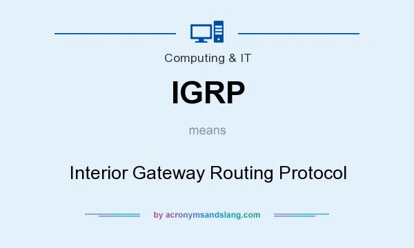What does IGRP mean? It stands for Interior Gateway Routing Protocol