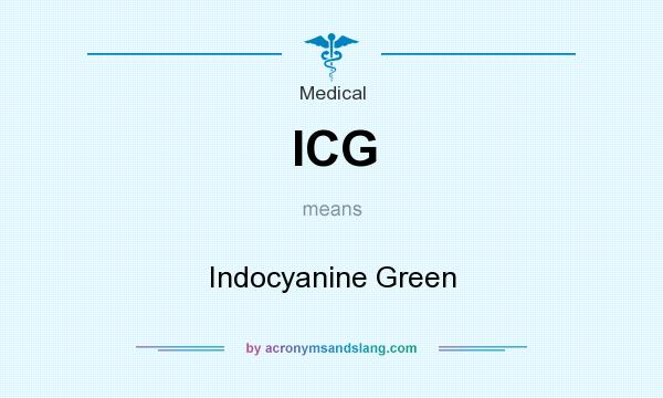 What does ICG mean? It stands for Indocyanine Green