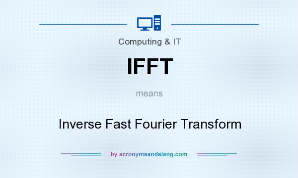 What does IFFT mean? It stands for Inverse Fast Fourier Transform