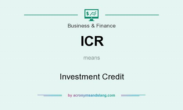 What does ICR mean? It stands for Investment Credit