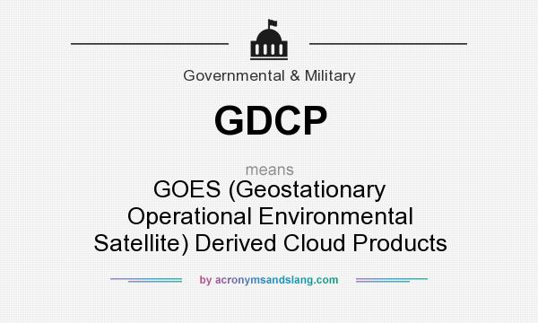 What does GDCP mean? It stands for GOES (Geostationary Operational Environmental Satellite) Derived Cloud Products