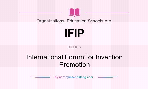 What does IFIP mean? It stands for International Forum for Invention Promotion