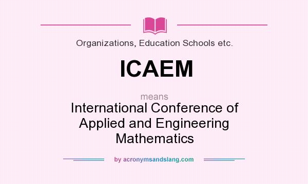 What does ICAEM mean? It stands for International Conference of Applied and Engineering Mathematics