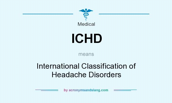 What does ICHD mean? It stands for International Classification of Headache Disorders
