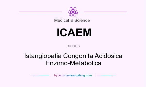What does ICAEM mean? It stands for Istangiopatia Congenita Acidosica Enzimo-Metabolica