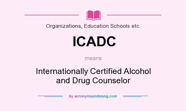 ICADC - Internationally Certified Alcohol and Drug Counselor in ...
