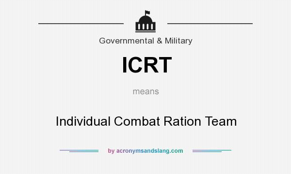 What does ICRT mean? It stands for Individual Combat Ration Team