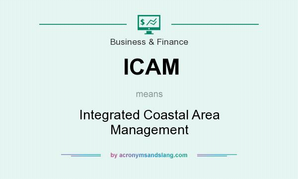 What does ICAM mean? It stands for Integrated Coastal Area Management