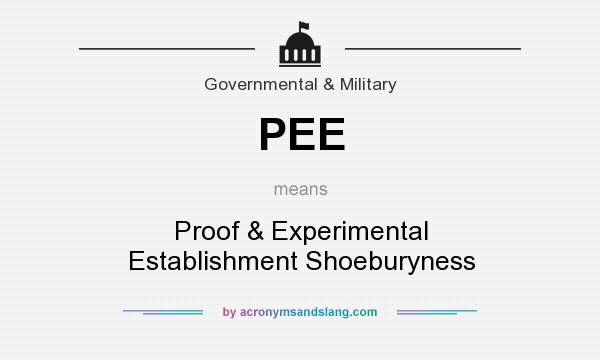 What does PEE mean? It stands for Proof & Experimental Establishment Shoeburyness