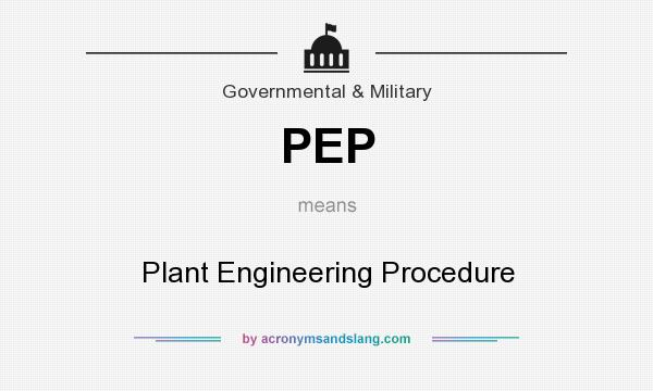 What does PEP mean? It stands for Plant Engineering Procedure