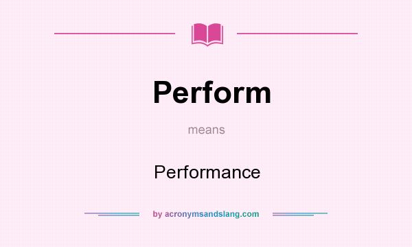 What does Perform mean? It stands for Performance