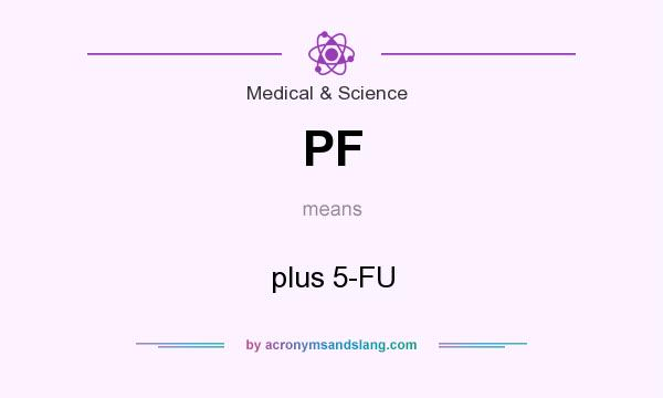 What does PF mean? It stands for plus 5-FU