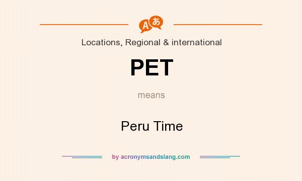 What does PET mean? It stands for Peru Time