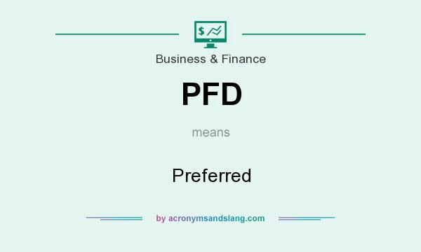What does PFD mean? It stands for Preferred