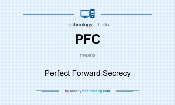 What does PFC mean? It stands for Perfect Forward Secrecy