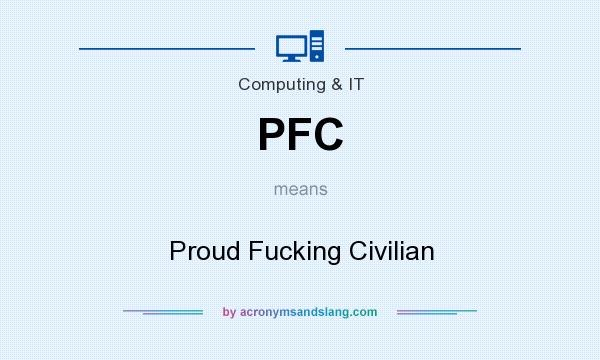 What does PFC mean? It stands for Proud Fucking Civilian