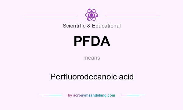 What does PFDA mean? It stands for Perfluorodecanoic acid