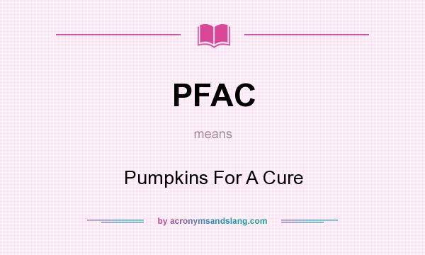 What does PFAC mean? It stands for Pumpkins For A Cure