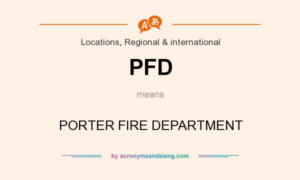 What does PFD mean? It stands for PORTER FIRE DEPARTMENT