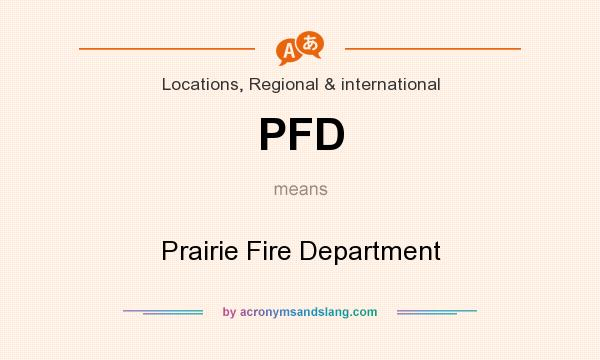 What does PFD mean? It stands for Prairie Fire Department