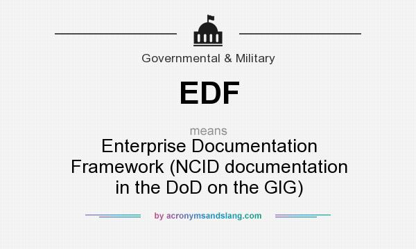 What does EDF mean? It stands for Enterprise Documentation Framework (NCID documentation in the DoD on the GIG)