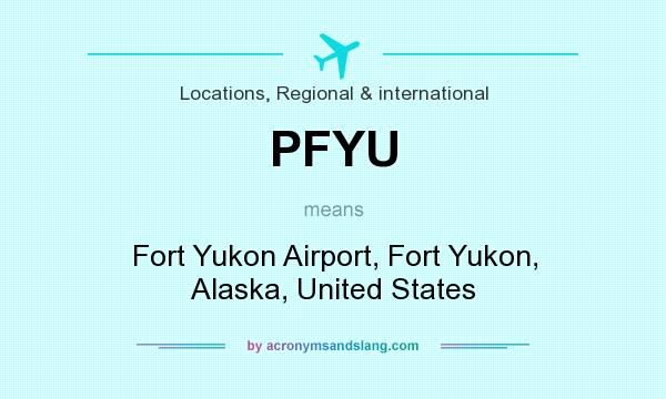 What does PFYU mean? It stands for Fort Yukon Airport, Fort Yukon, Alaska, United States