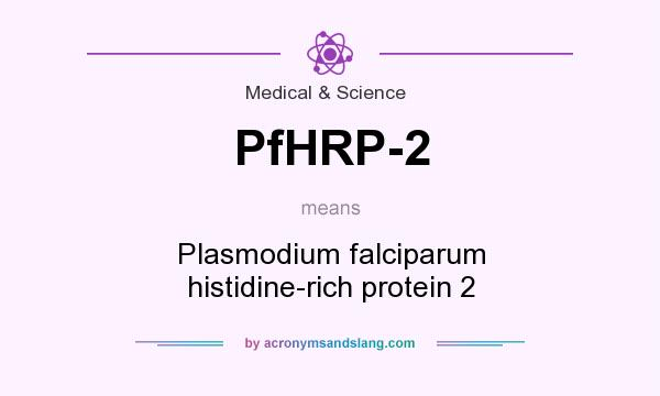 What does PfHRP-2 mean? It stands for Plasmodium falciparum histidine-rich protein 2