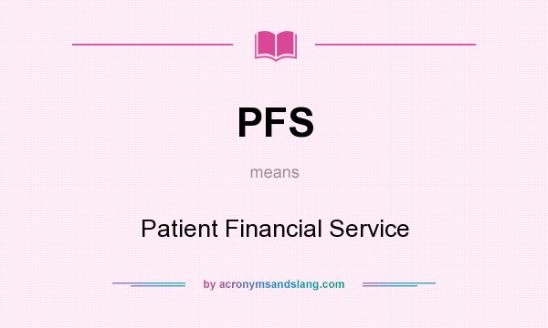 What does PFS mean? It stands for Patient Financial Service