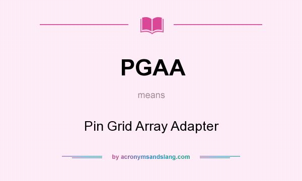 What does PGAA mean? It stands for Pin Grid Array Adapter