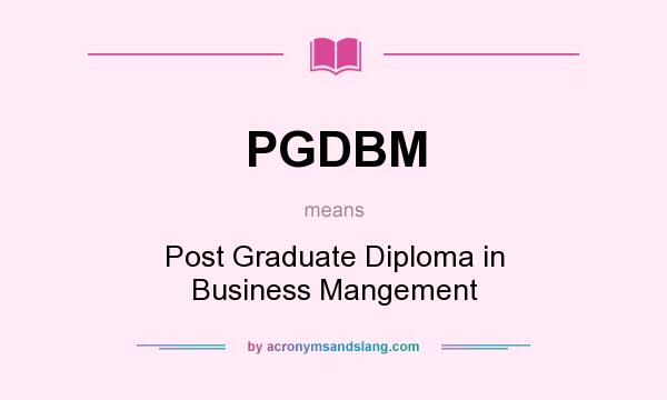 What does PGDBM mean? It stands for Post Graduate Diploma in Business Mangement