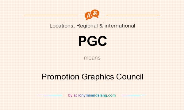 What does PGC mean? It stands for Promotion Graphics Council