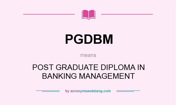 What does PGDBM mean? It stands for POST GRADUATE DIPLOMA IN BANKING MANAGEMENT