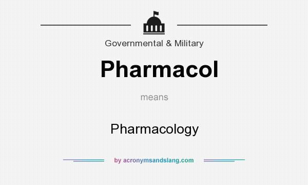What does Pharmacol mean? It stands for Pharmacology