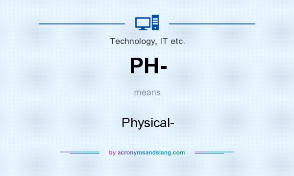 What does PH- mean? It stands for Physical-