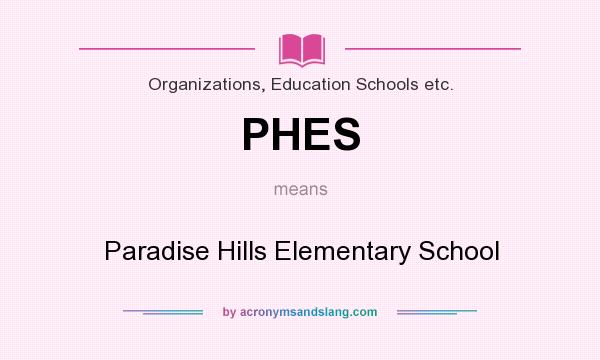 What does PHES mean? It stands for Paradise Hills Elementary School