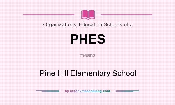 What does PHES mean? It stands for Pine Hill Elementary School