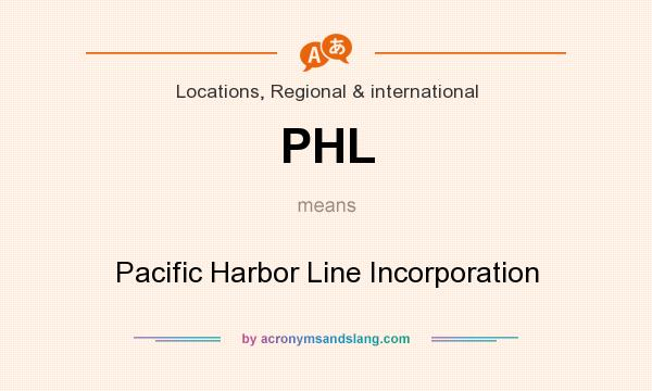 What does PHL mean? It stands for Pacific Harbor Line Incorporation