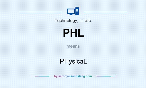 What does PHL mean? It stands for PHysicaL