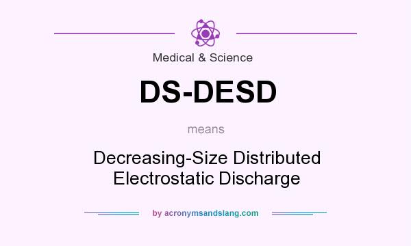 What does DS-DESD mean? It stands for Decreasing-Size Distributed Electrostatic Discharge