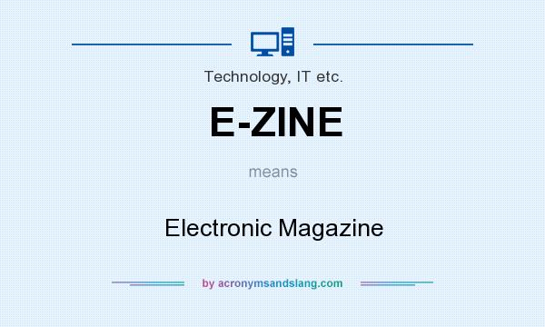 What does E-ZINE mean? It stands for Electronic Magazine