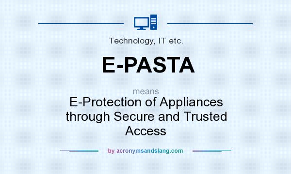 What does E-PASTA mean? It stands for E-Protection of Appliances through Secure and Trusted Access