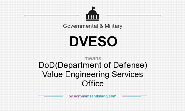 What does DVESO mean? It stands for DoD(Department of Defense) Value Engineering Services Office