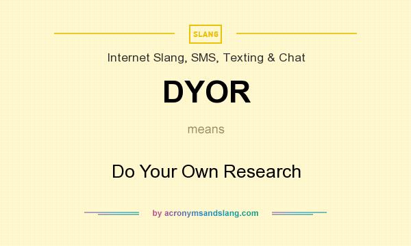What does DYOR mean? It stands for Do Your Own Research