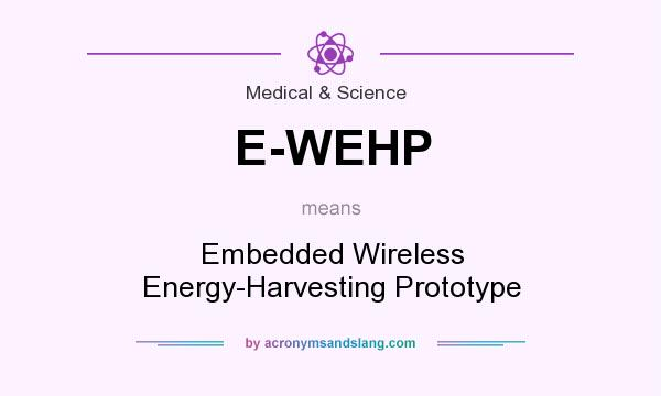 What does E-WEHP mean? It stands for Embedded Wireless Energy-Harvesting Prototype