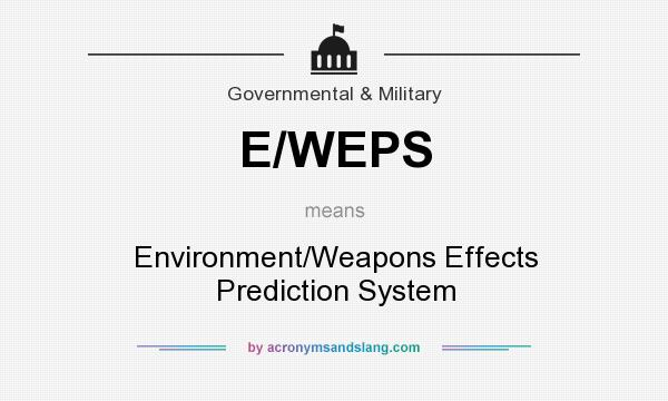 What does E/WEPS mean? It stands for Environment/Weapons Effects Prediction System